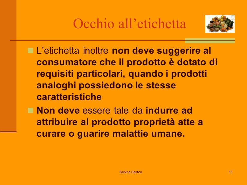 Sabina Santori16 Occhio alletichetta Letichetta inoltre non deve suggerire al consumatore che il prodotto è dotato di requisiti particolari, quando i
