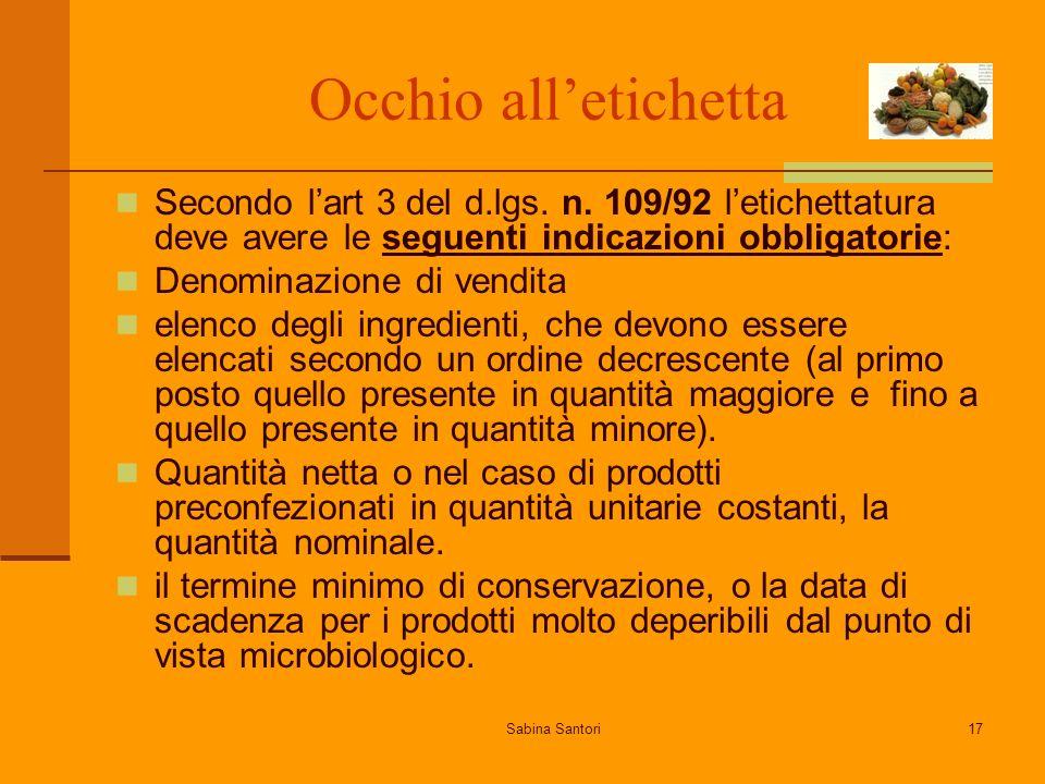 Sabina Santori17 Occhio alletichetta Secondo lart 3 del d.lgs. n. 109/92 letichettatura deve avere le seguenti indicazioni obbligatorie: Denominazione