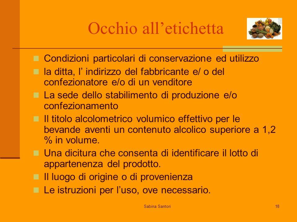 Sabina Santori18 Occhio alletichetta Condizioni particolari di conservazione ed utilizzo la ditta, l indirizzo del fabbricante e/ o del confezionatore