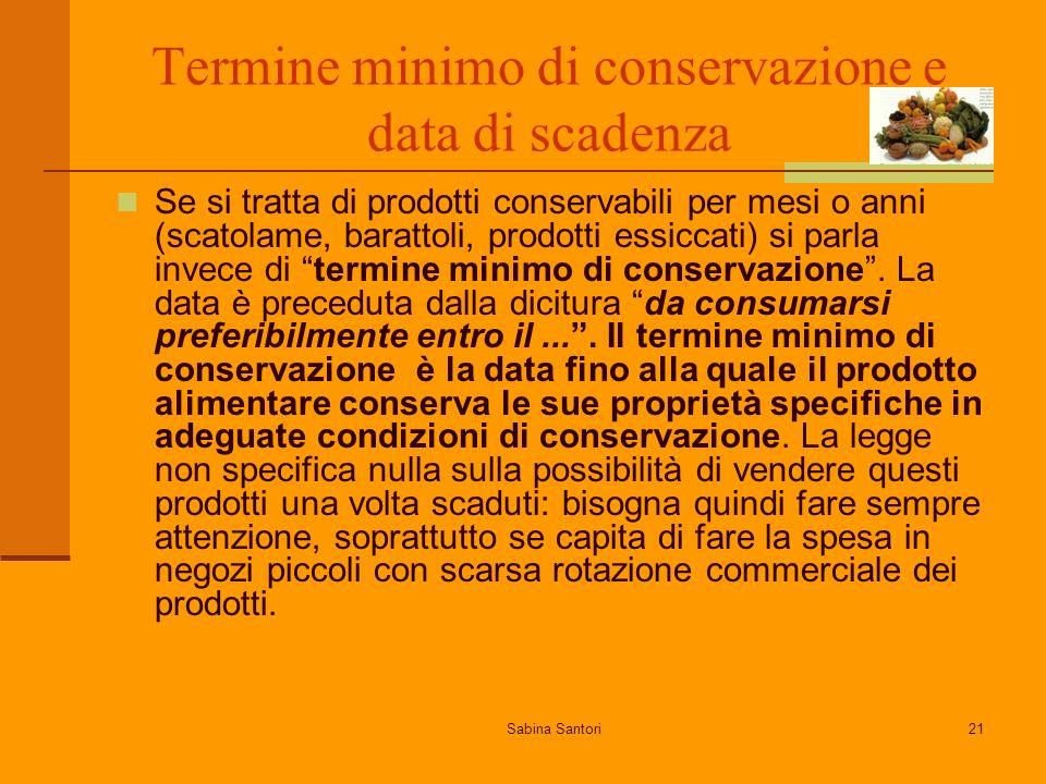 Sabina Santori21 Termine minimo di conservazione e data di scadenza Se si tratta di prodotti conservabili per mesi o anni (scatolame, barattoli, prodotti essiccati) si parla invece di termine minimo di conservazione.