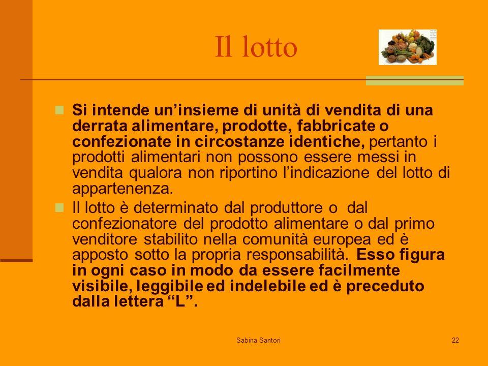 Sabina Santori22 Il lotto Si intende uninsieme di unità di vendita di una derrata alimentare, prodotte, fabbricate o confezionate in circostanze ident
