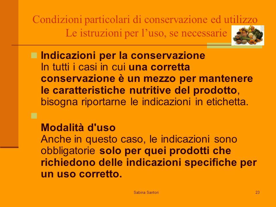 Sabina Santori23 Condizioni particolari di conservazione ed utilizzo Le istruzioni per luso, se necessarie Indicazioni per la conservazione In tutti i