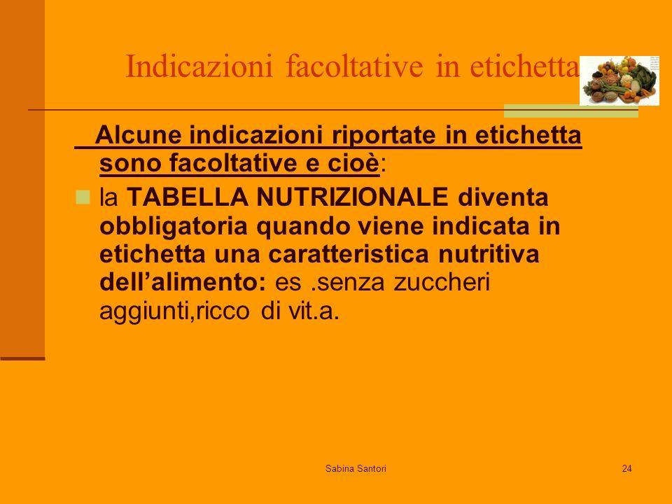 Sabina Santori24 Indicazioni facoltative in etichetta Alcune indicazioni riportate in etichetta sono facoltative e cioè: la TABELLA NUTRIZIONALE diven