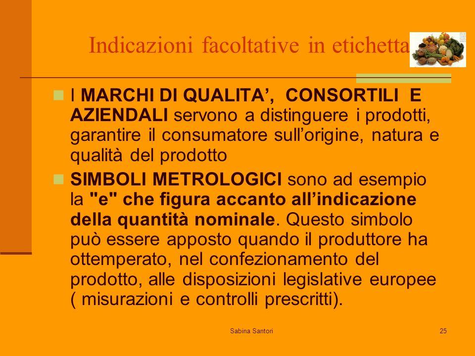 Sabina Santori25 Indicazioni facoltative in etichetta I MARCHI DI QUALITA, CONSORTILI E AZIENDALI servono a distinguere i prodotti, garantire il consu