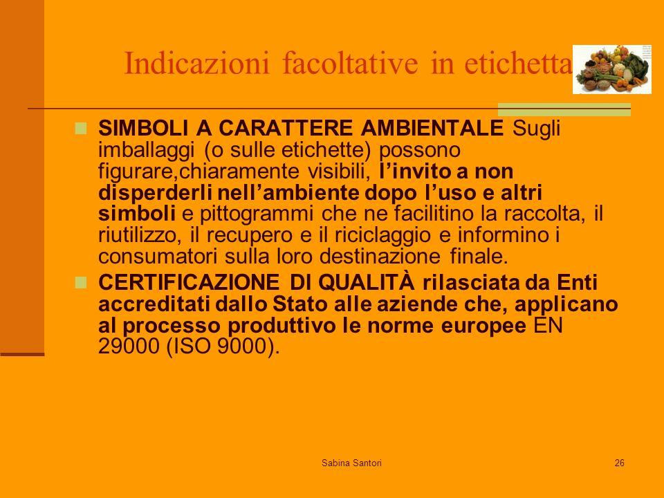 Sabina Santori26 Indicazioni facoltative in etichetta SIMBOLI A CARATTERE AMBIENTALE Sugli imballaggi (o sulle etichette) possono figurare,chiaramente