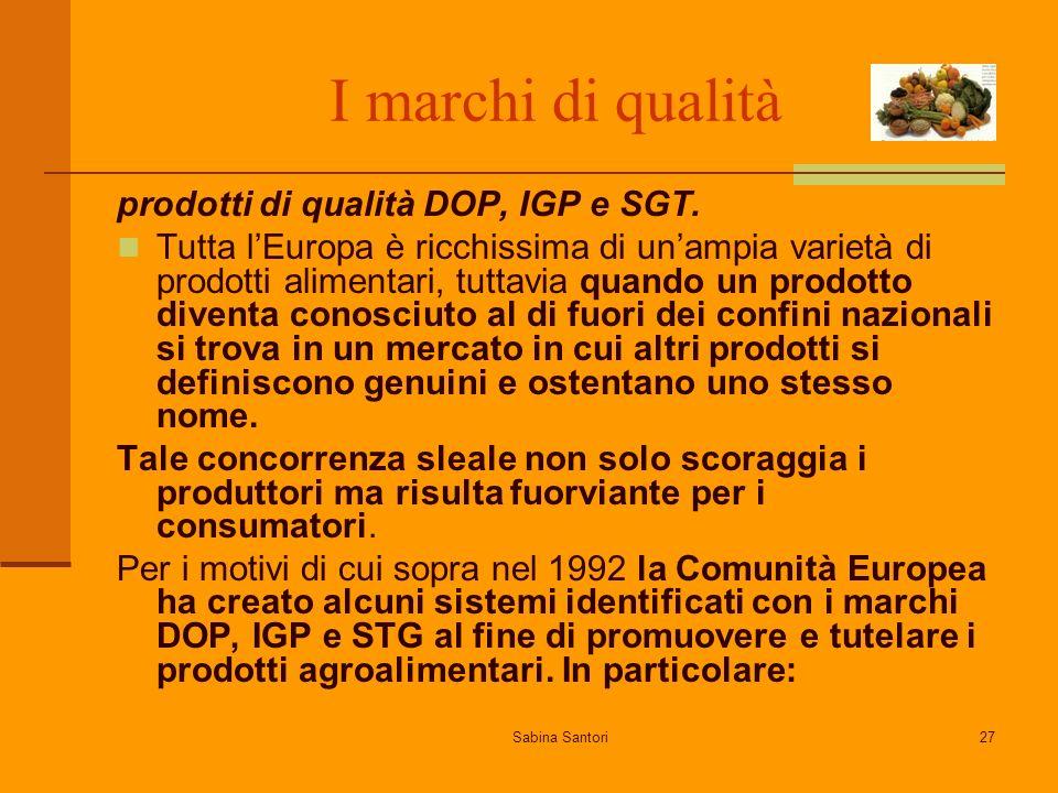 Sabina Santori27 I marchi di qualità prodotti di qualità DOP, IGP e SGT. Tutta lEuropa è ricchissima di unampia varietà di prodotti alimentari, tuttav