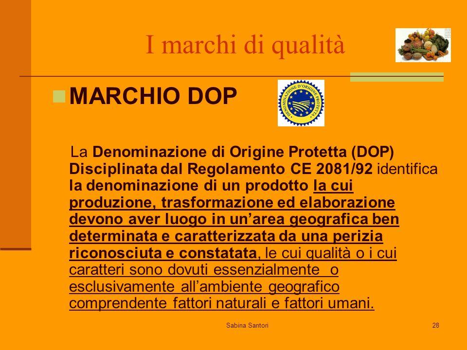 Sabina Santori28 I marchi di qualità MARCHIO DOP La Denominazione di Origine Protetta (DOP) Disciplinata dal Regolamento CE 2081/92 identifica la deno