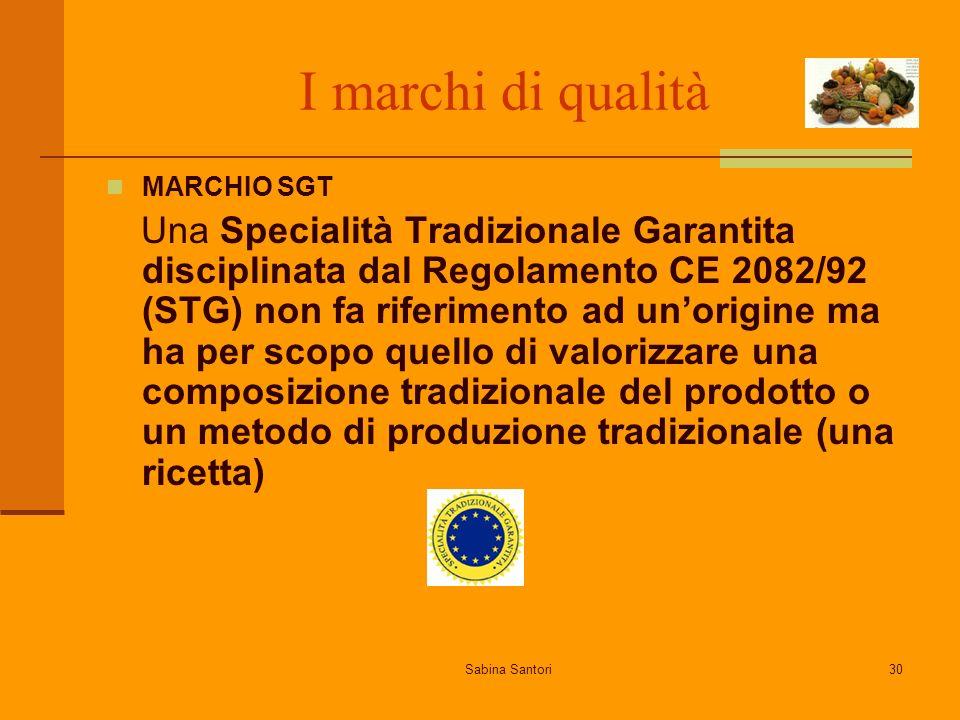 Sabina Santori30 I marchi di qualità MARCHIO SGT Una Specialità Tradizionale Garantita disciplinata dal Regolamento CE 2082/92 (STG) non fa riferiment