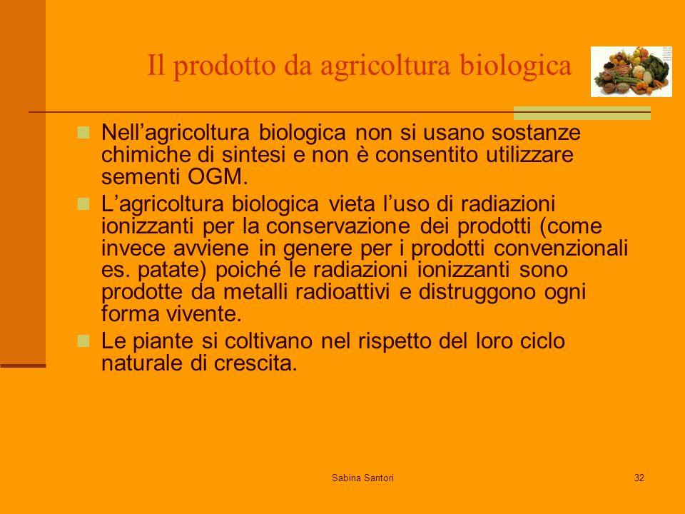 Sabina Santori32 Il prodotto da agricoltura biologica Nellagricoltura biologica non si usano sostanze chimiche di sintesi e non è consentito utilizzare sementi OGM.