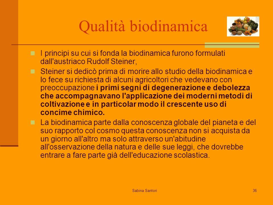 Sabina Santori36 Qualità biodinamica I principi su cui si fonda la biodinamica furono formulati dall'austriaco Rudolf Steiner, Steiner si dedicò prima