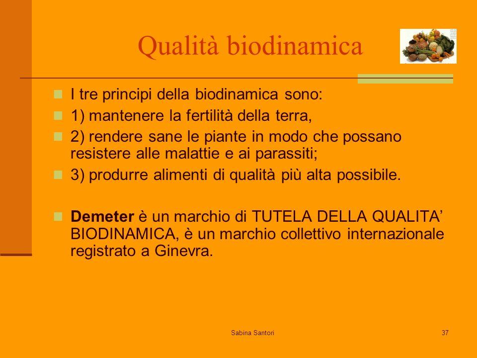 Sabina Santori37 Qualità biodinamica I tre principi della biodinamica sono: 1) mantenere la fertilità della terra, 2) rendere sane le piante in modo che possano resistere alle malattie e ai parassiti; 3) produrre alimenti di qualità più alta possibile.