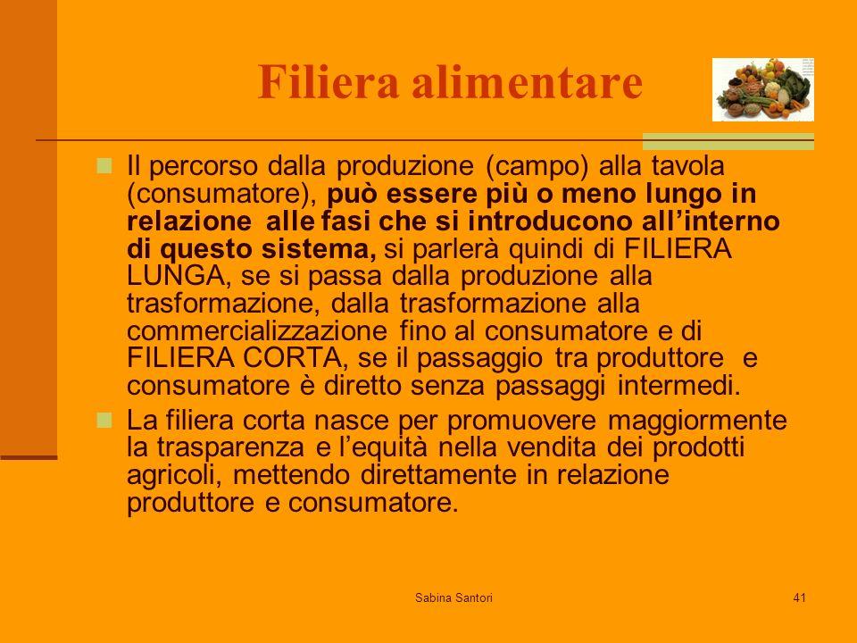 Sabina Santori41 Filiera alimentare Il percorso dalla produzione (campo) alla tavola (consumatore), può essere più o meno lungo in relazione alle fasi