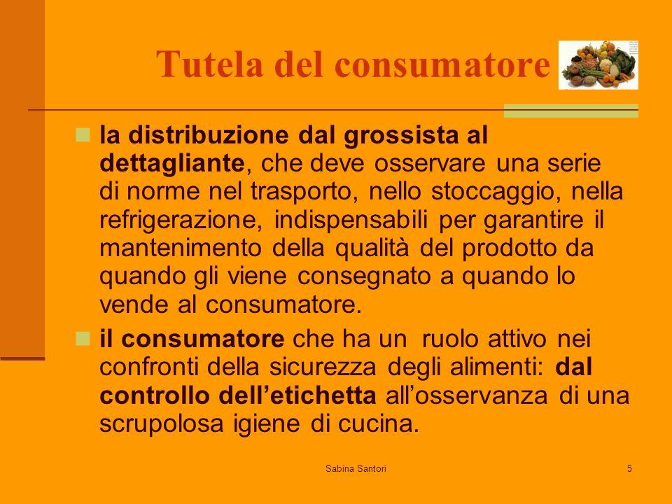 Sabina Santori5 Tutela del consumatore la distribuzione dal grossista al dettagliante, che deve osservare una serie di norme nel trasporto, nello stoc