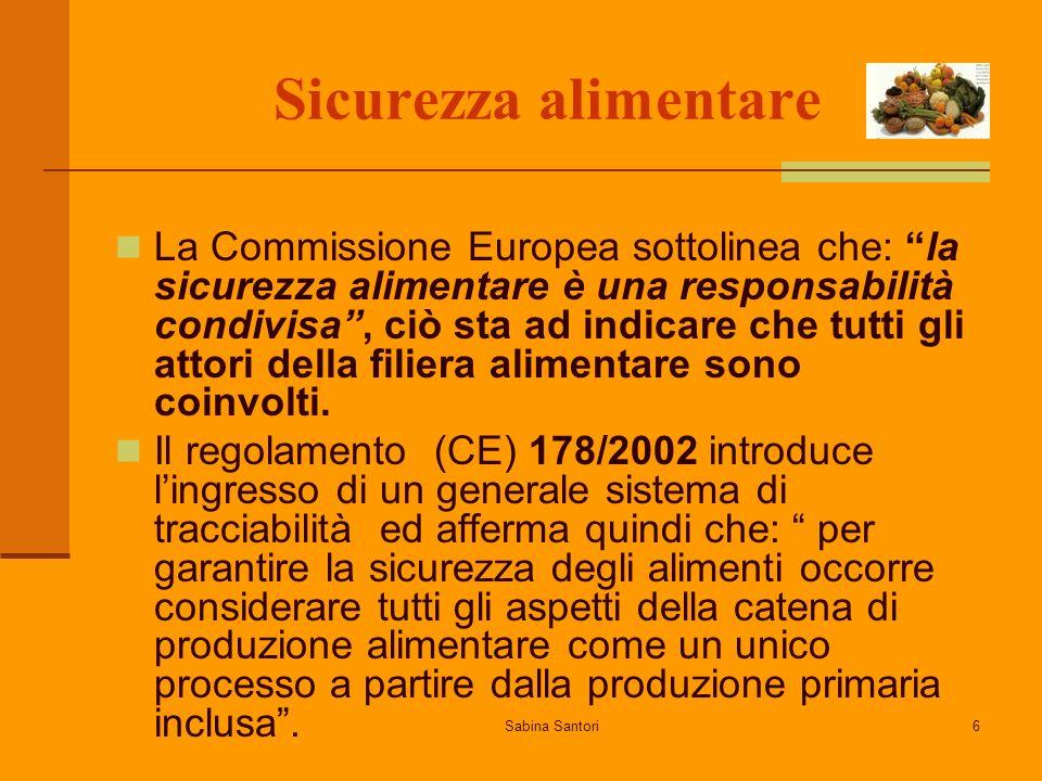 Sabina Santori6 Sicurezza alimentare La Commissione Europea sottolinea che: la sicurezza alimentare è una responsabilità condivisa, ciò sta ad indicare che tutti gli attori della filiera alimentare sono coinvolti.