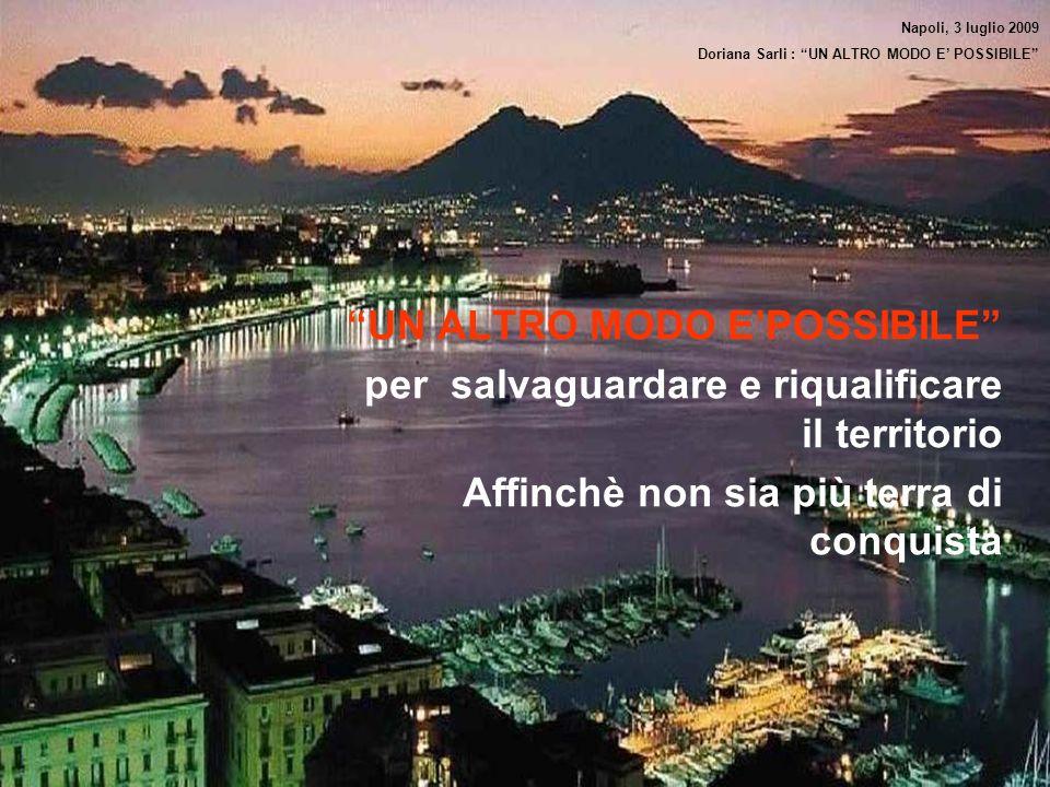 UN ALTRO MODO EPOSSIBILE per salvaguardare e riqualificare il territorio Affinchè non sia più terra di conquista Napoli, 3 luglio 2009 Doriana Sarli :