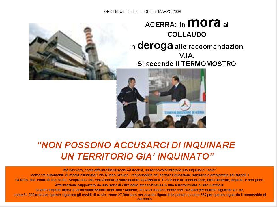 ORDINANZE DEL 6 E DEL 18 MARZO 2009 Ma davvero, come affermò Berlusconi ad Acerra, un termovalorizzatore può inquinare solo come tre automobili di media cilindrata.