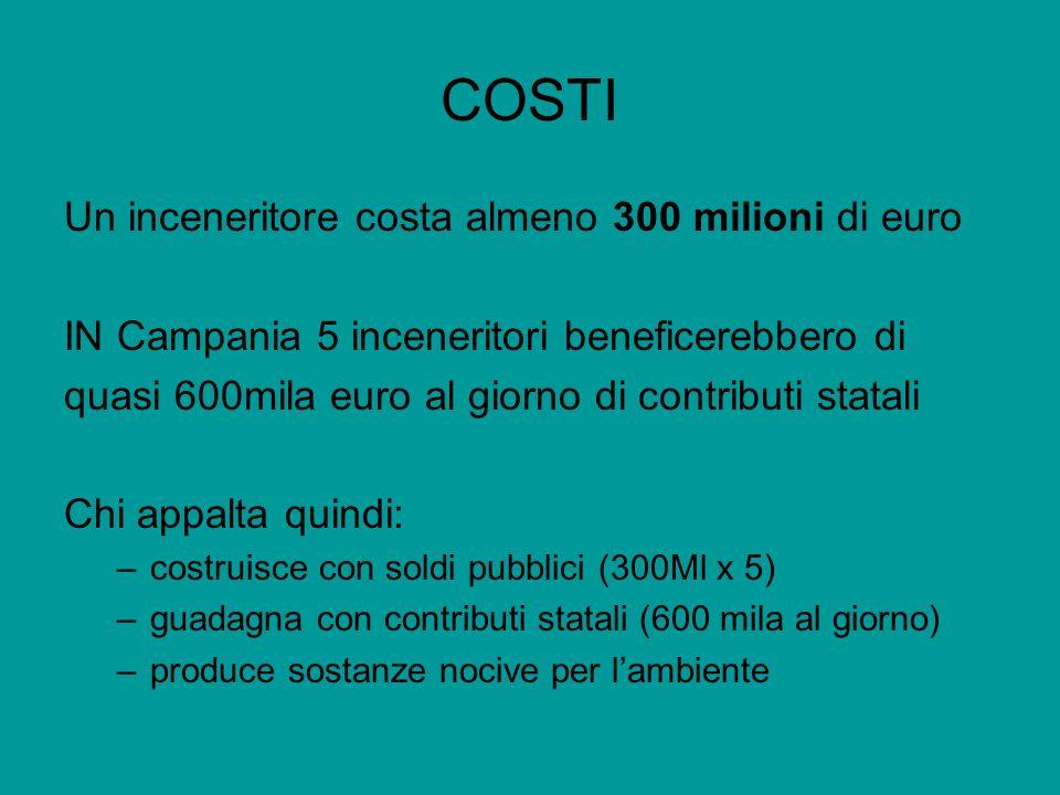 COSTI Un inceneritore costa almeno 300 milioni di euro IN Campania 5 inceneritori beneficerebbero di quasi 600mila euro al giorno di contributi statal