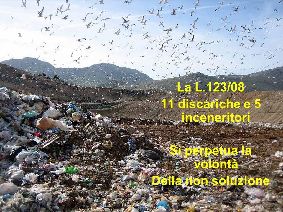 La L.123/08 11 discariche e 5 inceneritori Si perpetua la volontà Della non soluzione