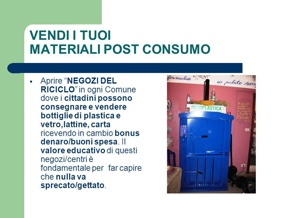 VENDI I TUOI MATERIALI POST CONSUMO Aprire NEGOZI DEL RICICLO in ogni Comune dove i cittadini possono consegnare e vendere bottiglie di plastica e vet