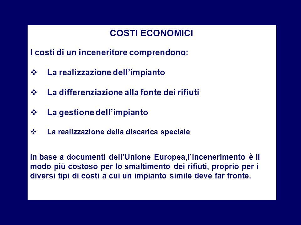 COSTI ECONOMICI I costi di un inceneritore comprendono: La realizzazione dellimpianto La differenziazione alla fonte dei rifiuti La gestione dellimpia