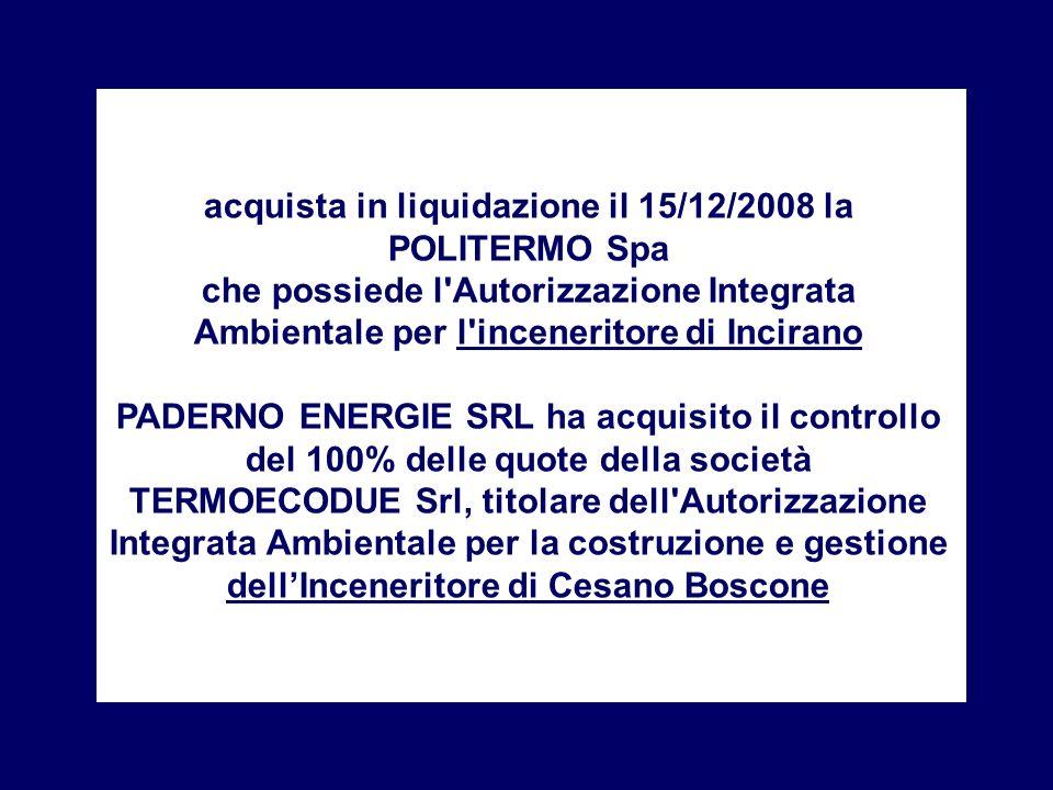 acquista in liquidazione il 15/12/2008 la POLITERMO Spa che possiede l'Autorizzazione Integrata Ambientale per l'inceneritore di Incirano PADERNO ENER