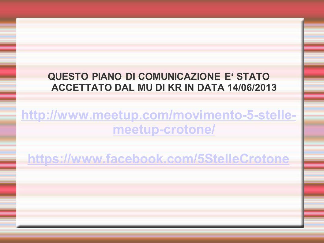 QUESTO PIANO DI COMUNICAZIONE E STATO ACCETTATO DAL MU DI KR IN DATA 14/06/2013 http://www.meetup.com/movimento-5-stelle- meetup-crotone/ https://www.