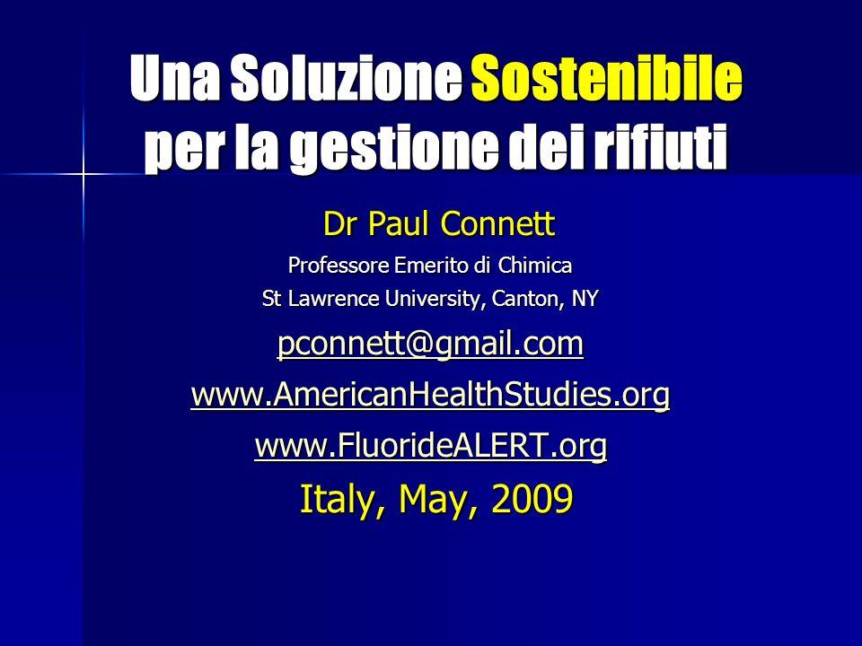 Una Soluzione Sostenibile per la gestione dei rifiuti Una Soluzione Sostenibile per la gestione dei rifiuti Dr Paul Connett Dr Paul Connett Professore