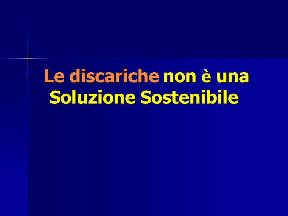 Le discariche non è una Soluzione Sostenibile Le discariche non è una Soluzione Sostenibile