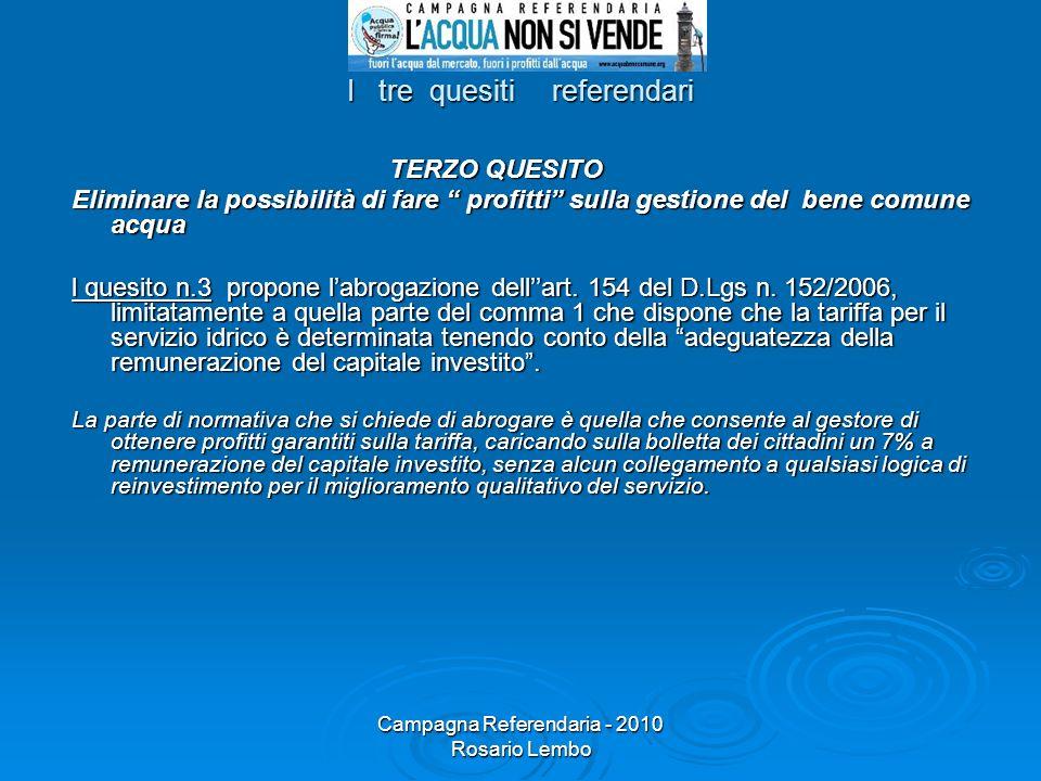 Campagna Referendaria - 2010 Rosario Lembo I tre quesiti referendari TERZO QUESITO TERZO QUESITO Eliminare la possibilità di fare profitti sulla gesti