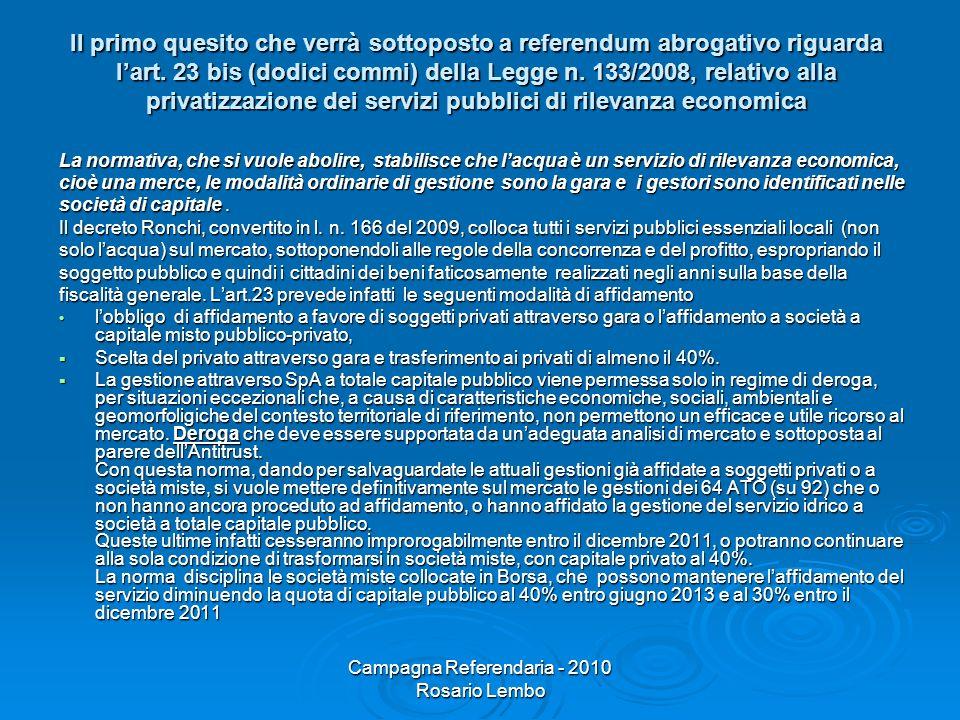 Campagna Referendaria - 2010 Rosario Lembo Il primo quesito che verrà sottoposto a referendum abrogativo riguarda lart. 23 bis (dodici commi) della Le