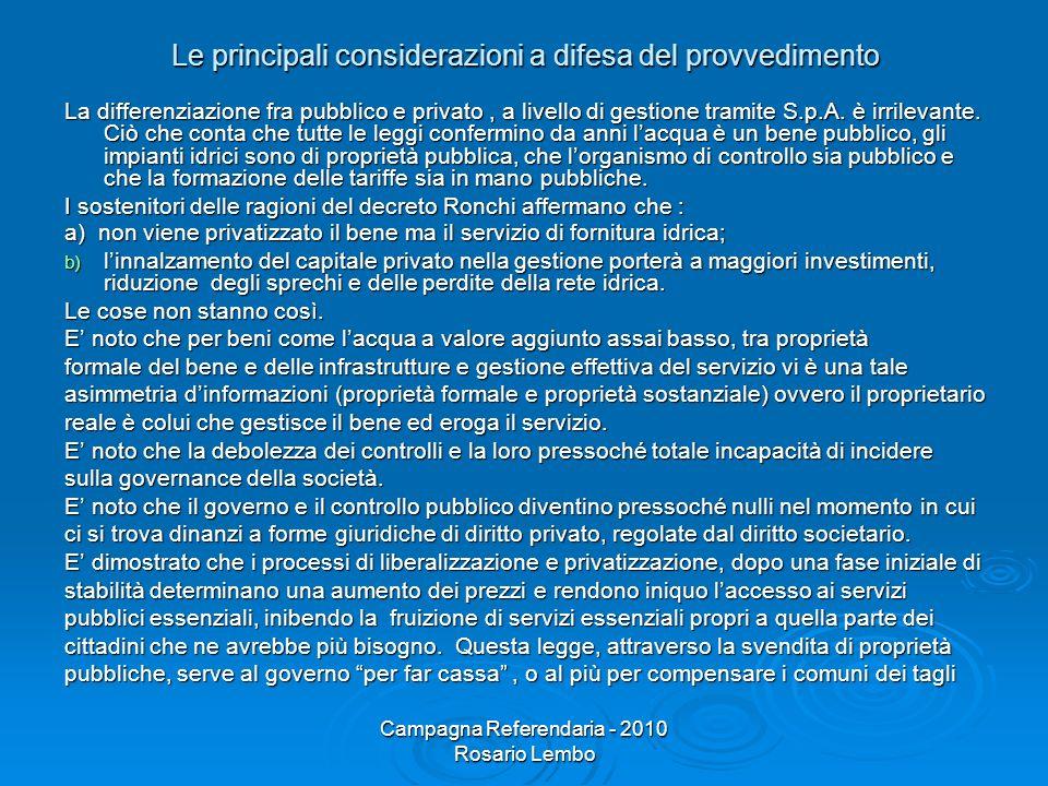 Campagna Referendaria - 2010 Rosario Lembo Le principali considerazioni a difesa del provvedimento La differenziazione fra pubblico e privato, a livello di gestione tramite S.p.A.