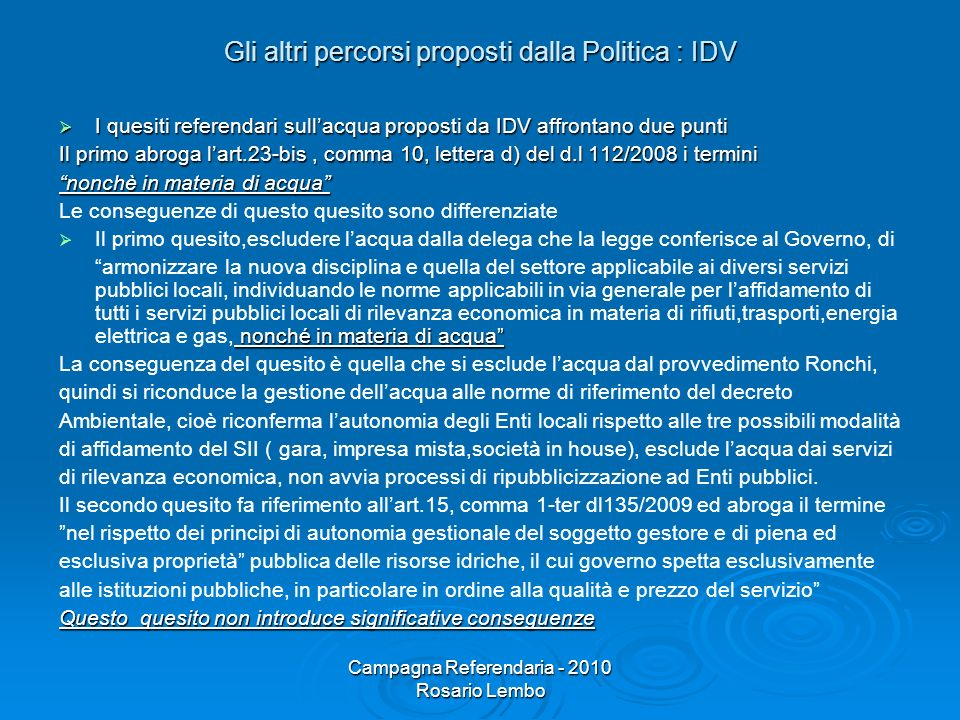Campagna Referendaria - 2010 Rosario Lembo Gli altri percorsi proposti dalla Politica : IDV I quesiti referendari sullacqua proposti da IDV affrontano