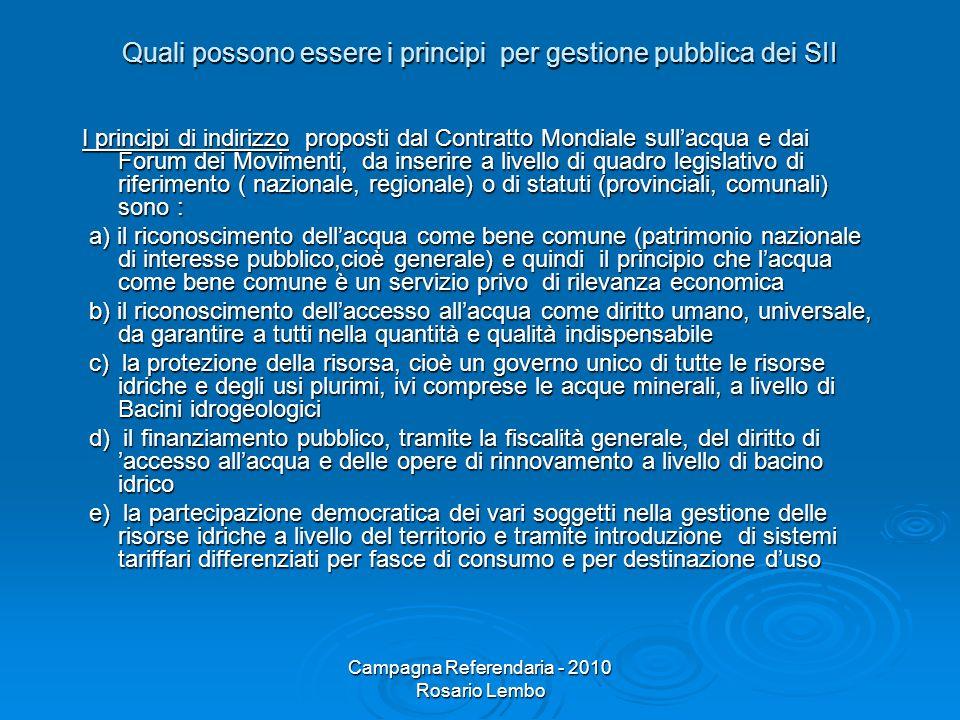 Campagna Referendaria - 2010 Rosario Lembo Quali possono essere i principi per gestione pubblica dei SII I principi di indirizzo proposti dal Contratt