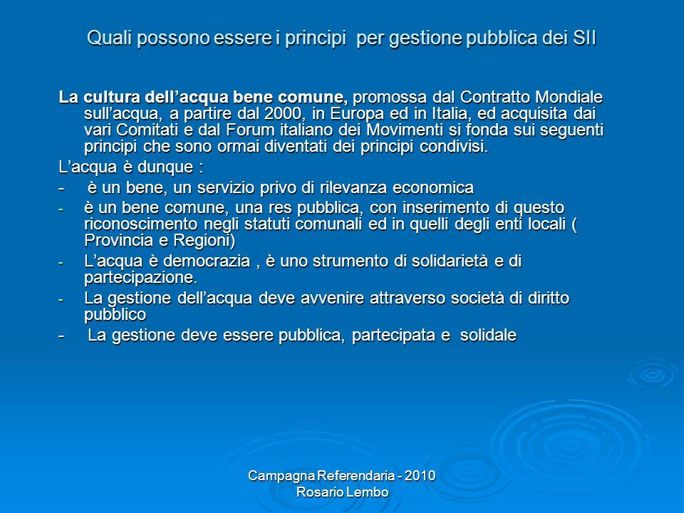 Campagna Referendaria - 2010 Rosario Lembo Quali possono essere i principi per gestione pubblica dei SII La cultura dellacqua bene comune, promossa da