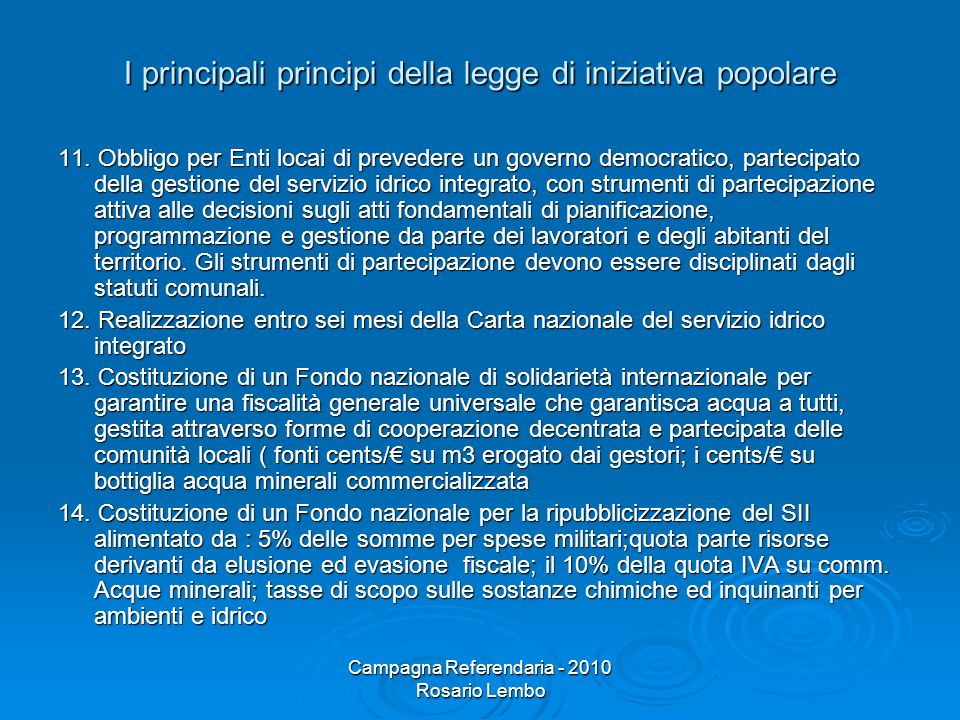 Campagna Referendaria - 2010 Rosario Lembo I principali principi della legge di iniziativa popolare 11. Obbligo per Enti locai di prevedere un governo