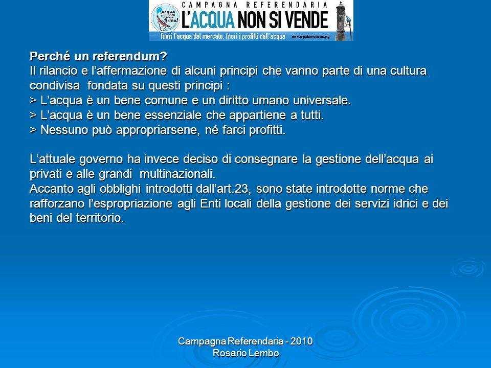 Campagna Referendaria - 2010 Rosario Lembo Perché un referendum? Il rilancio e laffermazione di alcuni principi che vanno parte di una cultura condivi