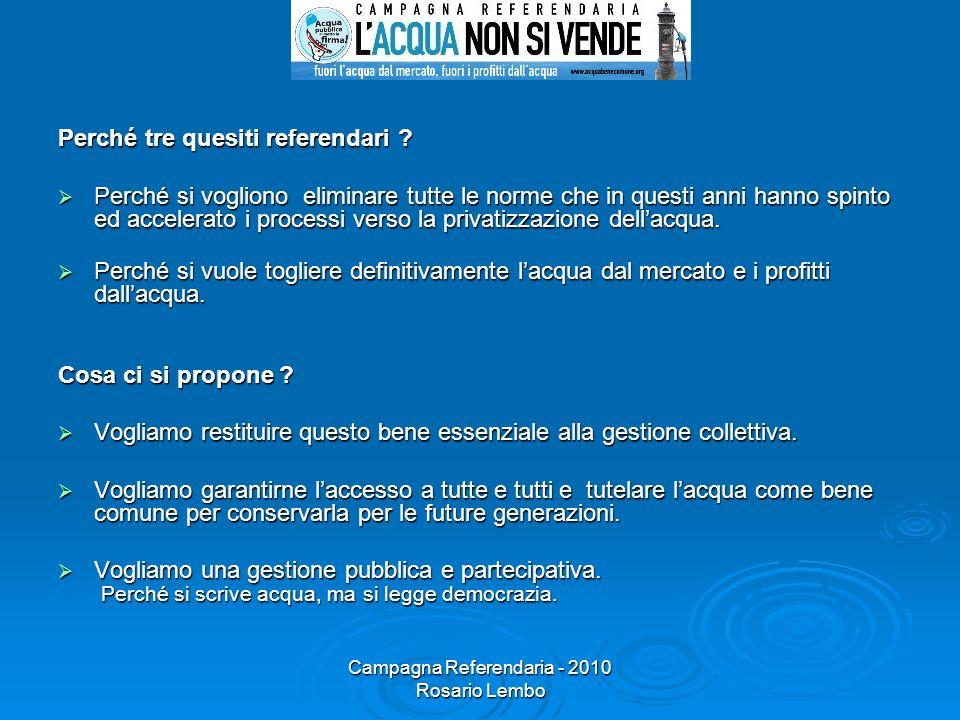Campagna Referendaria - 2010 Rosario Lembo Perché tre quesiti referendari ? Perché si vogliono eliminare tutte le norme che in questi anni hanno spint
