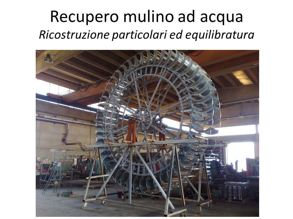 Recupero mulino ad acqua Ricostruzione particolari ed equilibratura