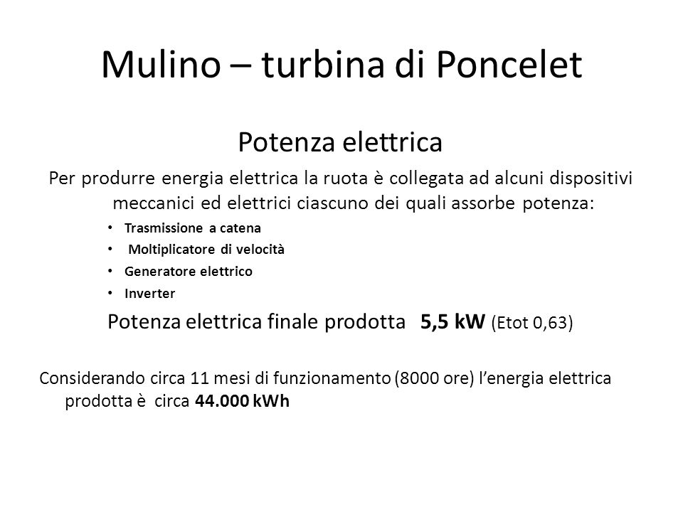 Potenza elettrica Per produrre energia elettrica la ruota è collegata ad alcuni dispositivi meccanici ed elettrici ciascuno dei quali assorbe potenza: