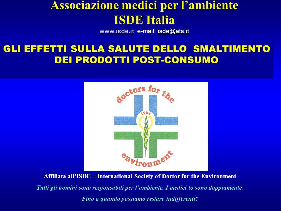 GLI EFFETTI SULLA SALUTE DELLO SMALTIMENTO DEI PRODOTTI POST-CONSUMO Associazione medici per lambiente ISDE Italia www.isde.it e-mail: isde@ats.it www