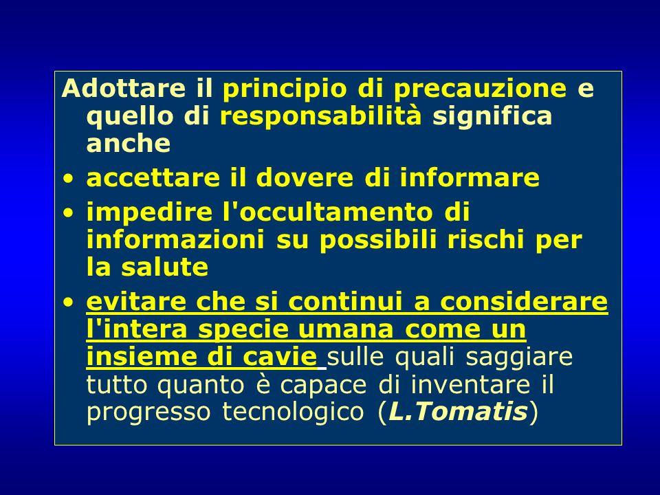 Adottare il principio di precauzione e quello di responsabilità significa anche accettare il dovere di informare impedire l'occultamento di informazio