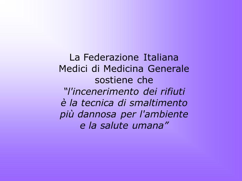 La Federazione Italiana Medici di Medicina Generale sostiene che l'incenerimento dei rifiuti è la tecnica di smaltimento più dannosa per l'ambiente e