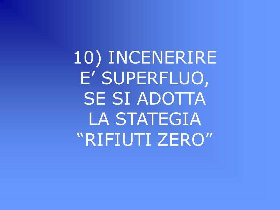 10) INCENERIRE E SUPERFLUO, SE SI ADOTTA LA STATEGIA RIFIUTI ZERO