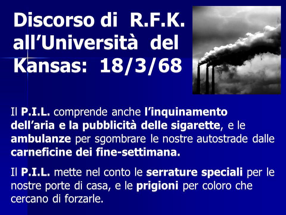 Discorso di R.F.K. allUniversità del Kansas: 18/3/68 Il P.I.L. comprende anche linquinamento dellaria e la pubblicità delle sigarette, e le ambulanze