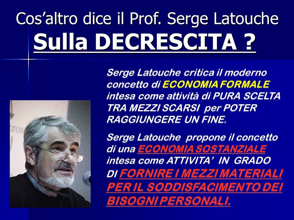 Cosaltro dice il Prof. Serge Latouche Cosaltro dice il Prof. Serge Latouche Sulla DECRESCITA ? Serge Latouche critica il moderno concetto di ECONOMIA