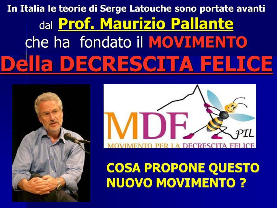 In Italia le teorie di Serge Latouche sono portate avanti dal Prof. Maurizio Pallante che ha fondato il MOVIMENTO Della DECRESCITA FELICE COSA PROPONE