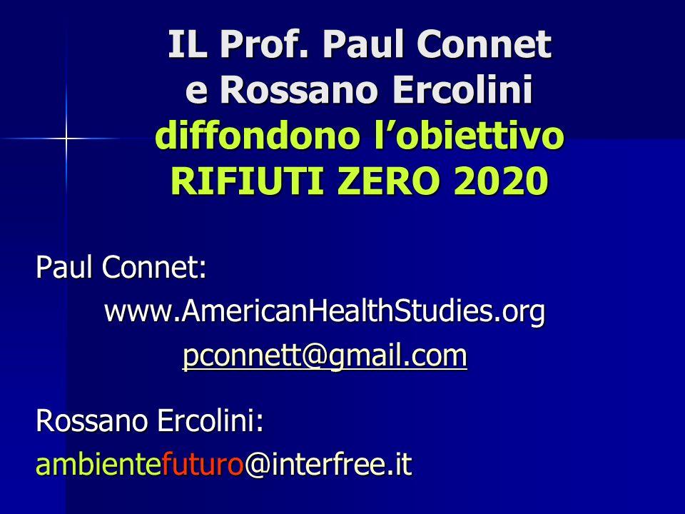 IL Prof. Paul Connet e Rossano Ercolini diffondono lobiettivo RIFIUTI ZERO 2020 Paul Connet: www.AmericanHealthStudies.org pconnett@gmail.com Rossano