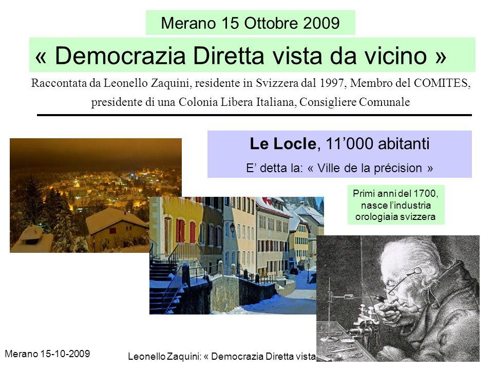 Merano 15-10-2009 Leonello Zaquini: « Democrazia Diretta vista da vicino » 1 Merano 15 Ottobre 2009 « Democrazia Diretta vista da vicino » Le Locle, 1