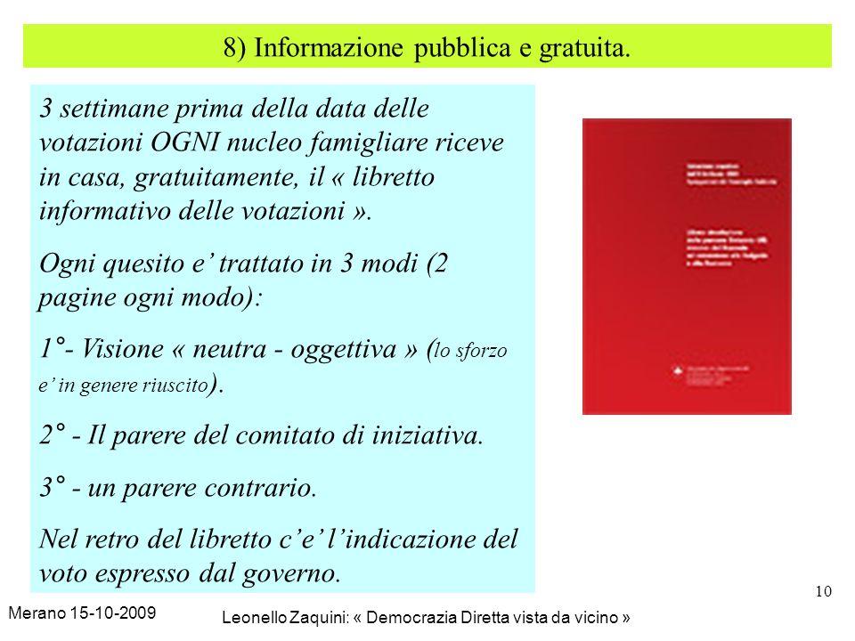 Merano 15-10-2009 Leonello Zaquini: « Democrazia Diretta vista da vicino » 10 8) Informazione pubblica e gratuita. 3 settimane prima della data delle