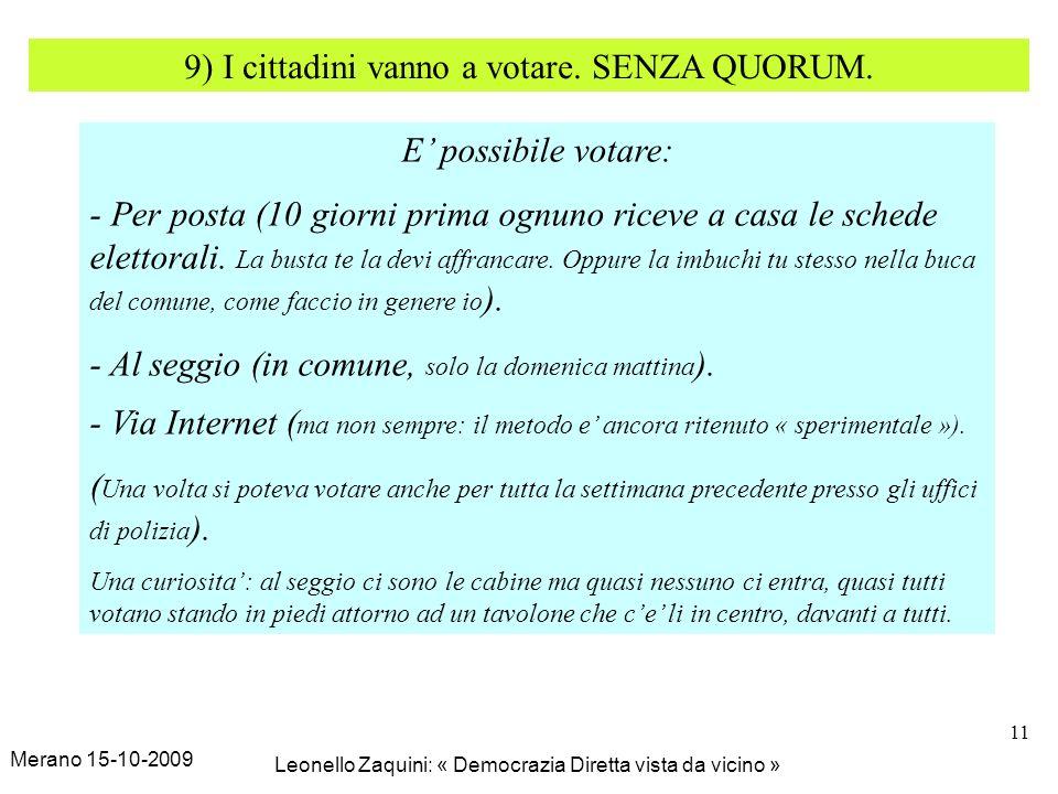 Merano 15-10-2009 Leonello Zaquini: « Democrazia Diretta vista da vicino » 11 9) I cittadini vanno a votare. SENZA QUORUM. E possibile votare: - Per p